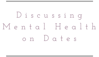Discussing Mental Health on a First Date The Anxious Girl s Guide to Dating
